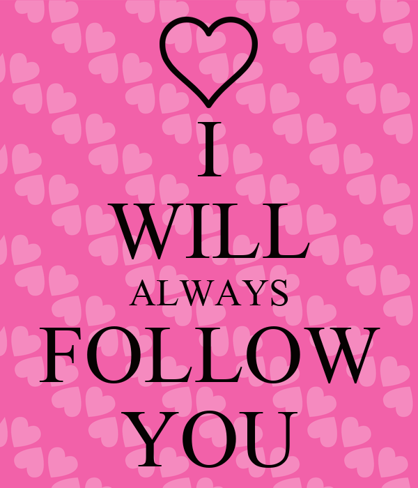 I WILL ALWAYS FOLLOW YOU