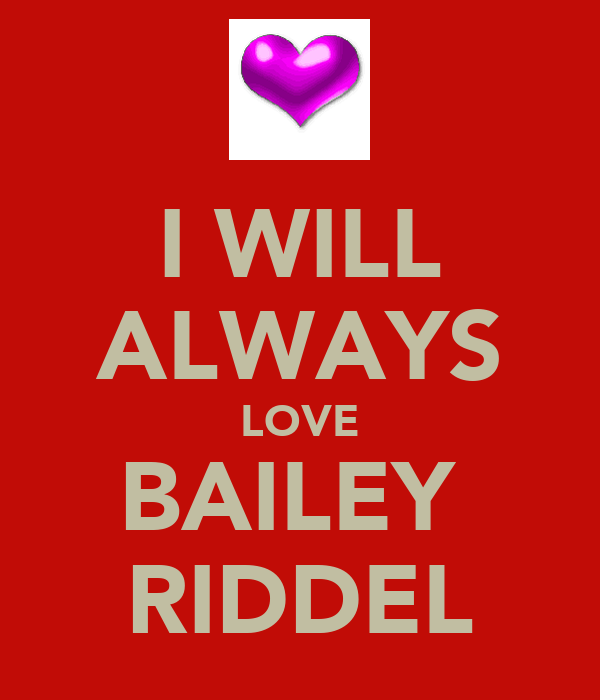 I WILL ALWAYS LOVE BAILEY  RIDDEL