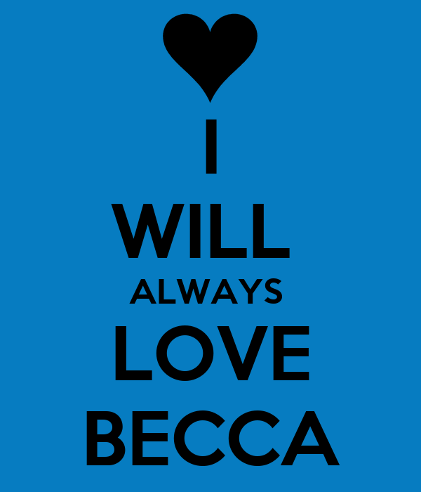 I WILL  ALWAYS  LOVE BECCA