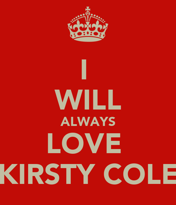 I  WILL ALWAYS LOVE  KIRSTY COLE