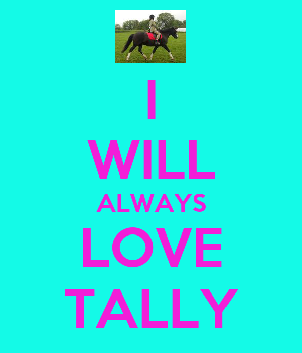 I WILL ALWAYS LOVE TALLY