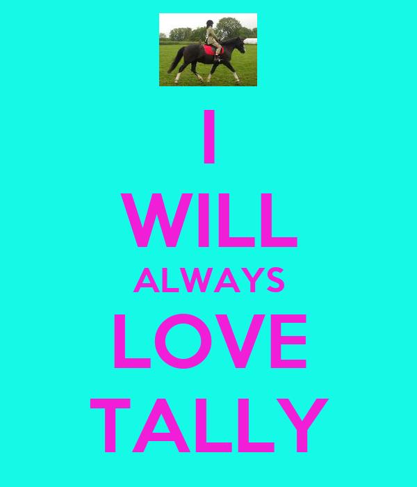 I WILL ALWAYS LOVE TALLY