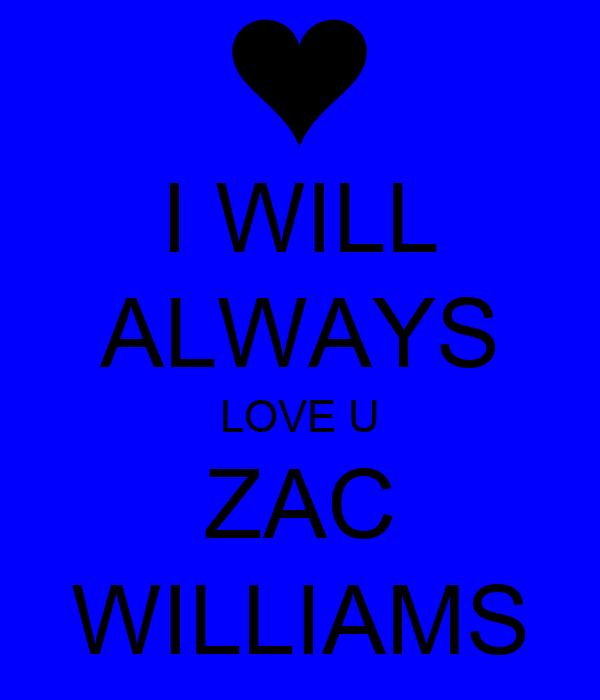 I WILL ALWAYS LOVE U ZAC WILLIAMS
