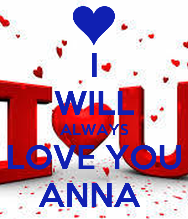 I  WILL ALWAYS LOVE YOU ANNA