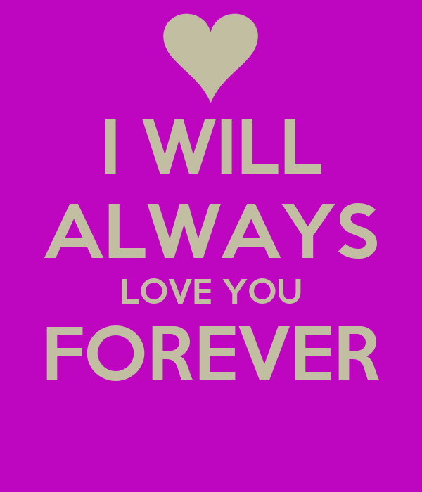 I WILL ALWAYS LOVE YOU FOREVER