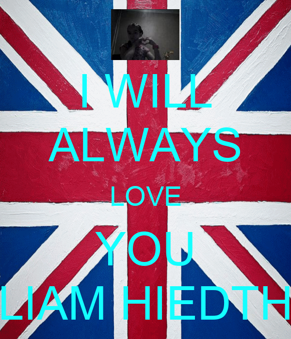I WILL ALWAYS LOVE YOU LIAM HIEDTH
