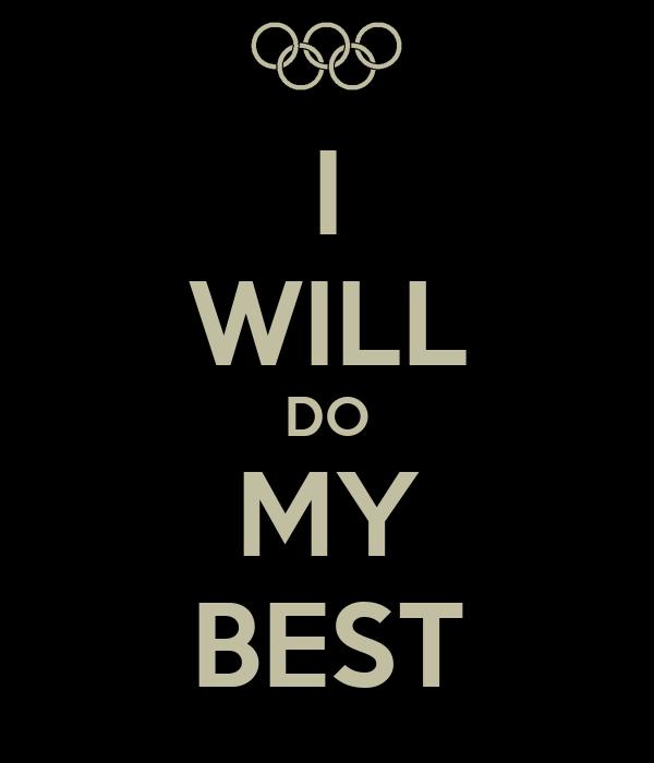 I WILL DO MY BEST