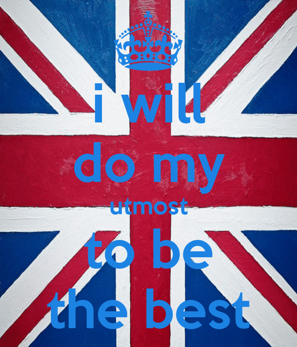 i will do my utmost to be the best