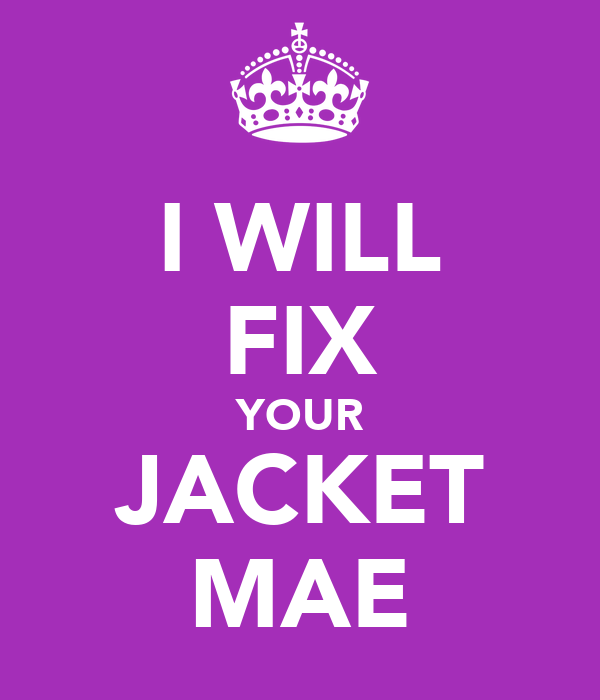 I WILL FIX YOUR JACKET MAE