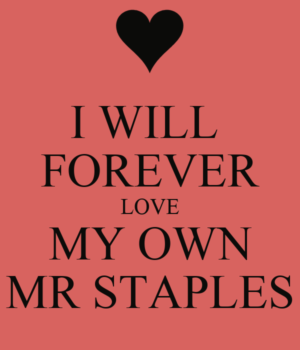 I WILL  FOREVER LOVE MY OWN MR STAPLES