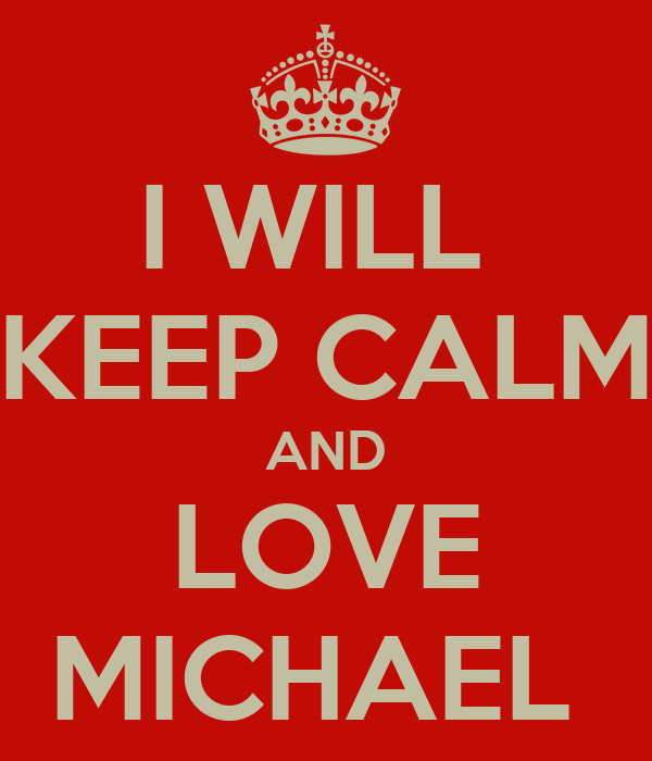 I WILL  KEEP CALM AND LOVE MICHAEL