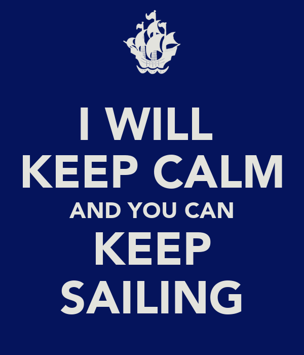 I WILL  KEEP CALM AND YOU CAN KEEP SAILING