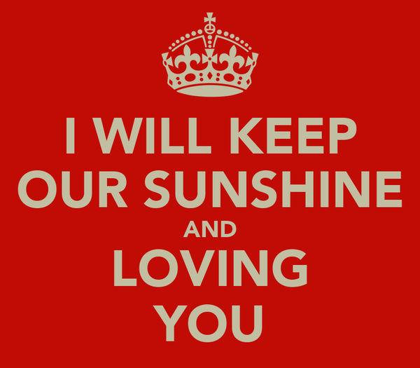 I WILL KEEP OUR SUNSHINE AND LOVING YOU