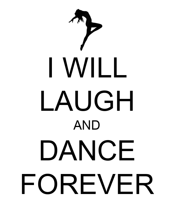 I WILL LAUGH AND DANCE FOREVER