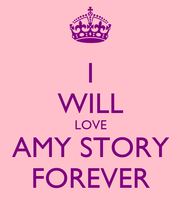 I WILL LOVE AMY STORY FOREVER