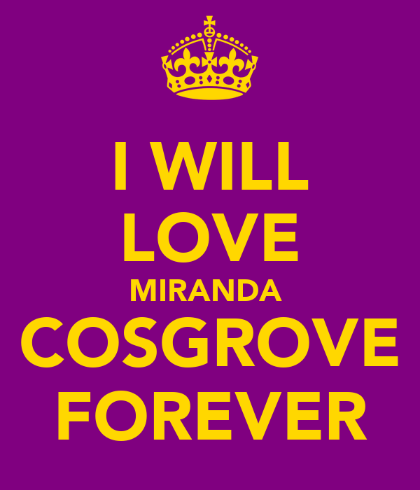 I WILL LOVE MIRANDA  COSGROVE FOREVER