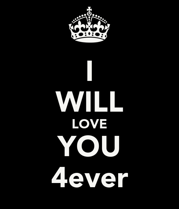 I WILL LOVE YOU 4ever