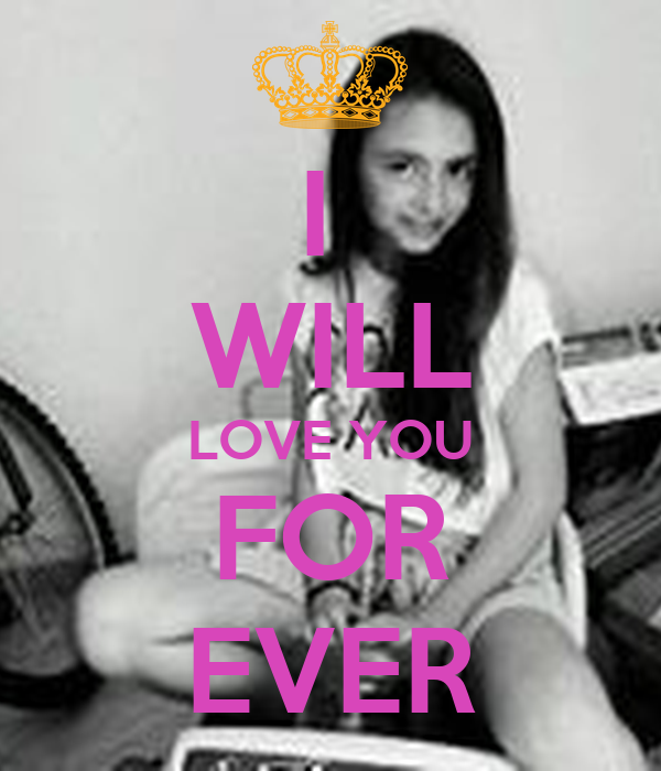 I  WILL LOVE YOU FOR EVER
