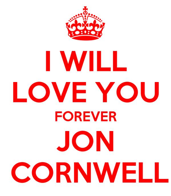 I WILL LOVE YOU FOREVER JON  CORNWELL