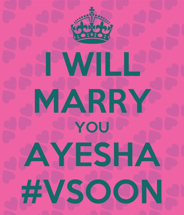 I WILL MARRY YOU AYESHA #VSOON