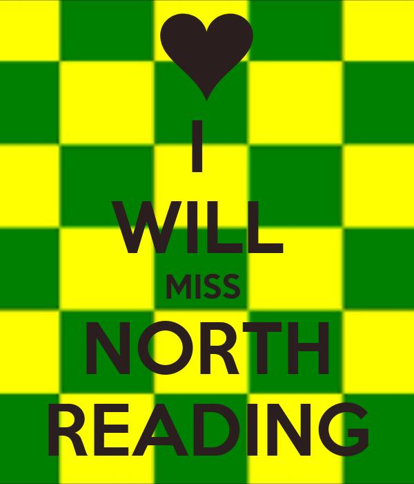 I  WILL  MISS  NORTH READING