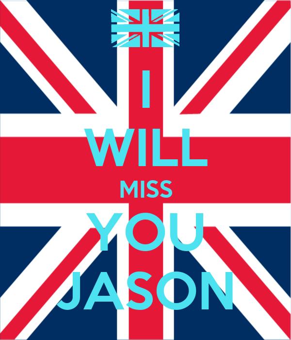 I WILL MISS YOU JASON