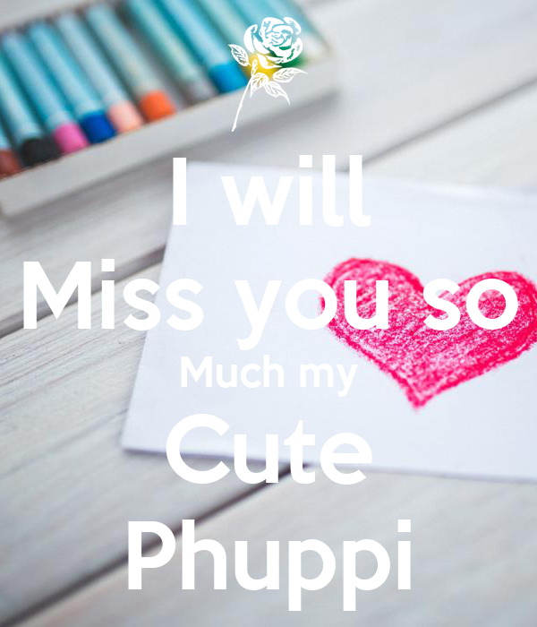 I will Miss you so Much my Cute Phuppi