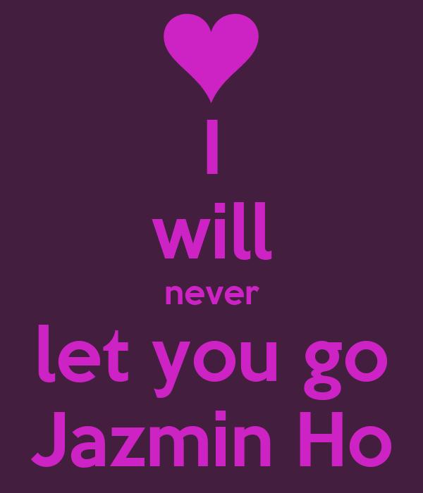 I will never let you go Jazmin Ho