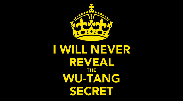 I WILL NEVER REVEAL THE WU-TANG SECRET