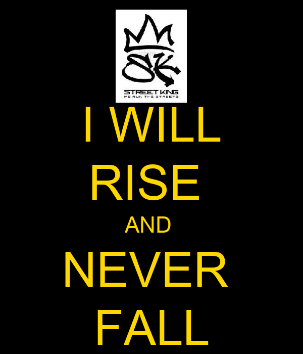 I WILL RISE  AND  NEVER  FALL