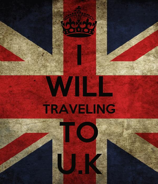 I WILL TRAVELING TO U.K