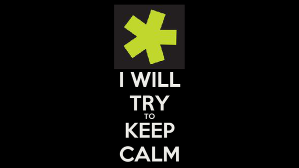 I WILL TRY TO KEEP CALM