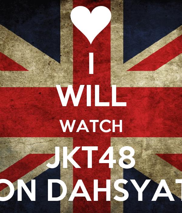 I WILL WATCH JKT48 ON DAHSYAT