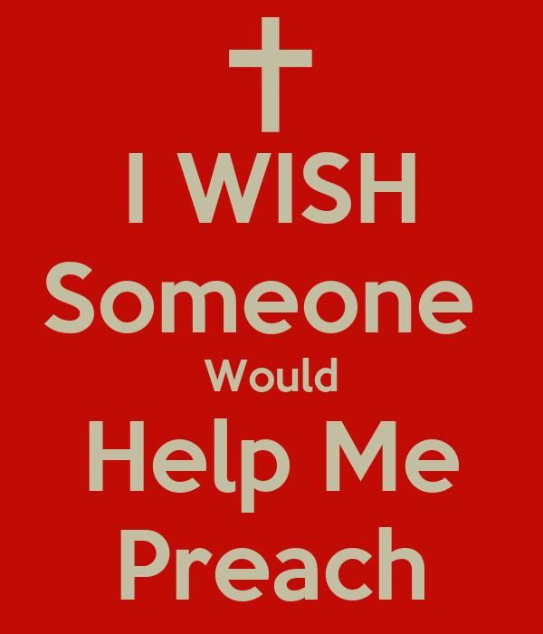 I WISH Someone  Would Help Me Preach