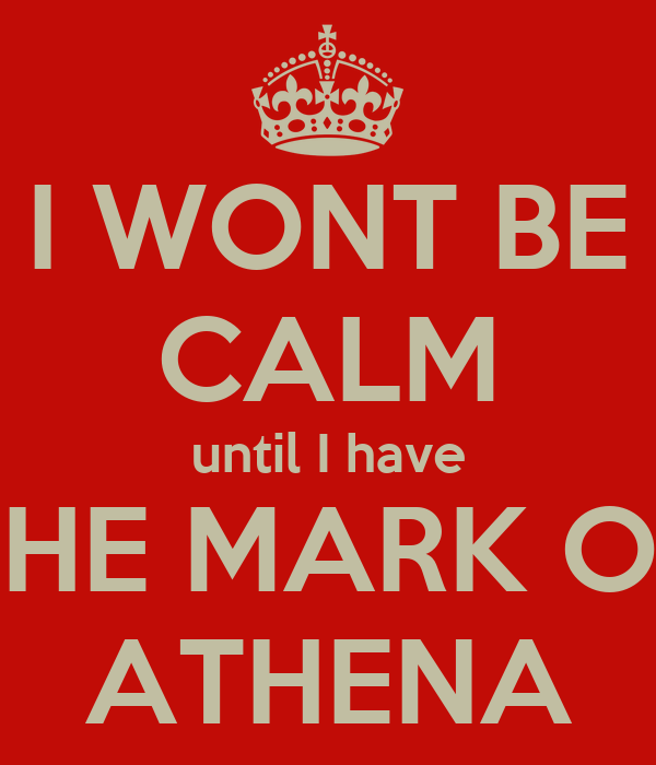 I WONT BE CALM until I have THE MARK OF ATHENA