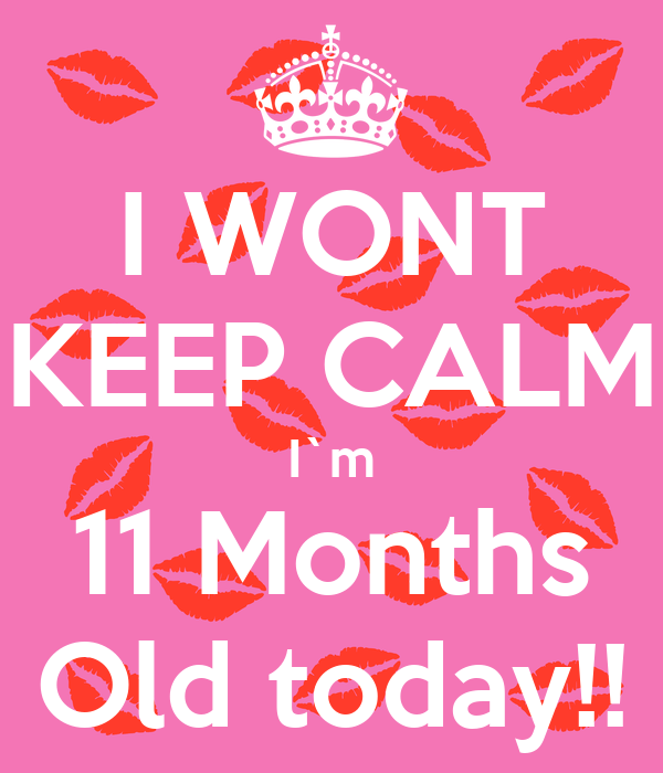 I WONT KEEP CALM I`m 11 Months Old today!! Poster | we ...