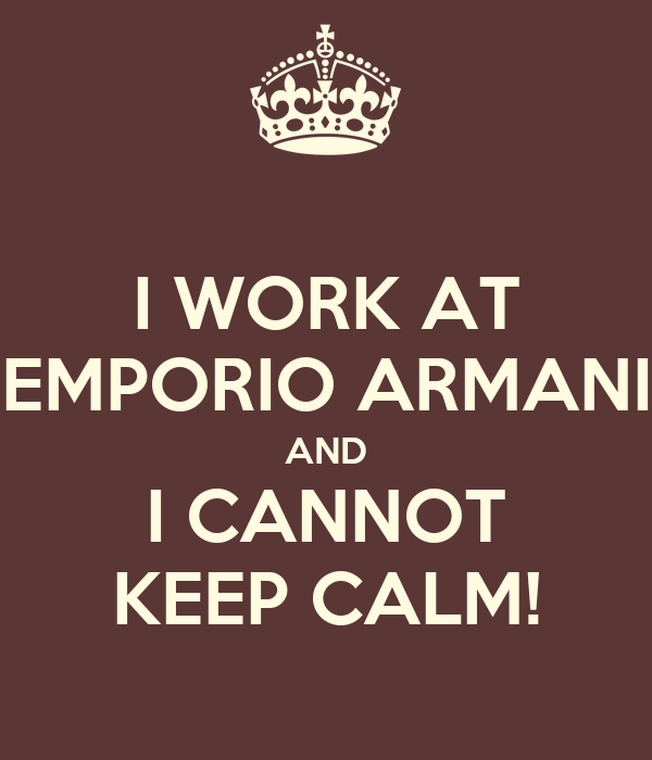 I WORK AT EMPORIO ARMANI AND I CANNOT KEEP CALM!