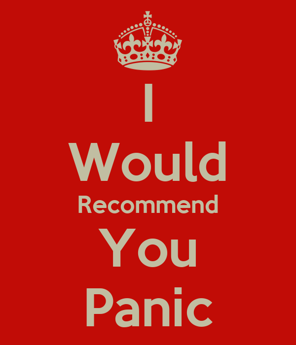 I Would Recommend You Panic