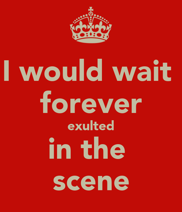 I would wait  forever exulted in the  scene