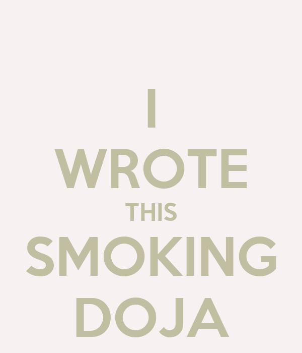 I WROTE THIS SMOKING DOJA