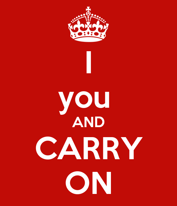 I you  AND CARRY ON