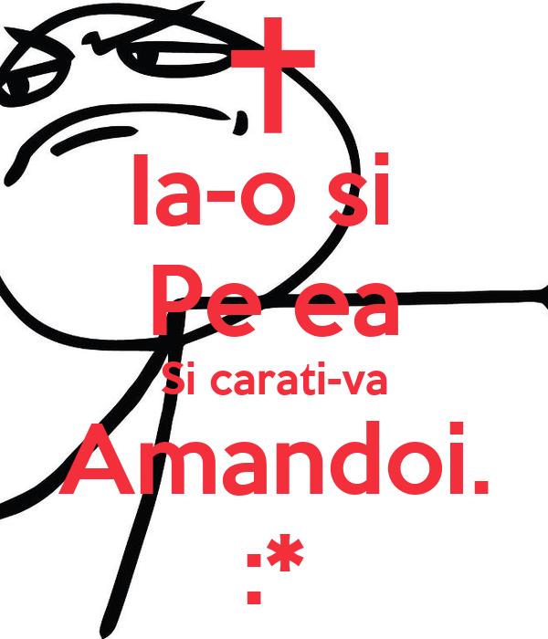Ia-o si  Pe ea Si carati-va Amandoi. :*