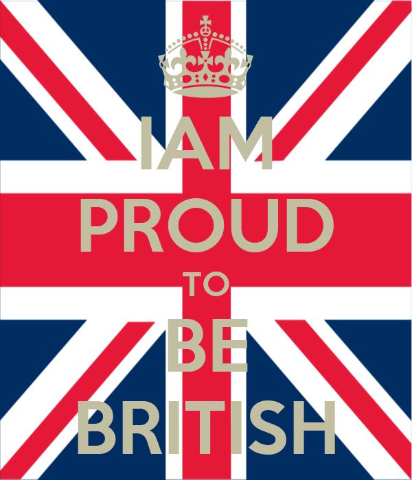 IAM PROUD TO BE BRITISH