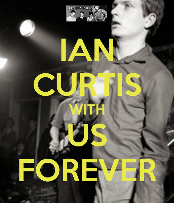 IAN CURTIS WITH US FOREVER