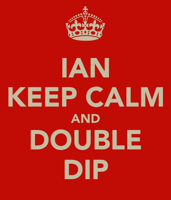 IAN KEEP CALM AND DOUBLE DIP