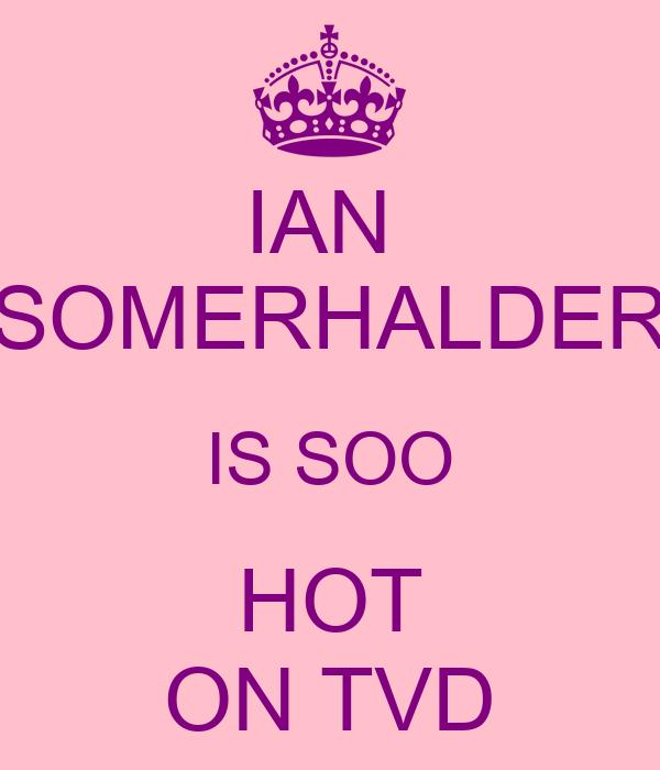 IAN  SOMERHALDER IS SOO HOT ON TVD