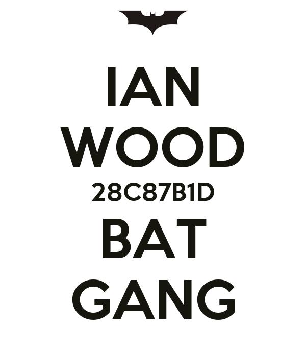 IAN WOOD 28C87B1D BAT GANG