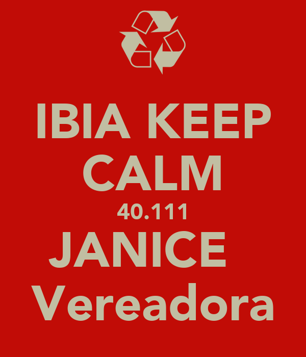 IBIA KEEP CALM 40.111 JANICE   Vereadora
