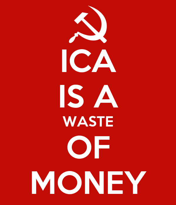ICA IS A WASTE OF MONEY