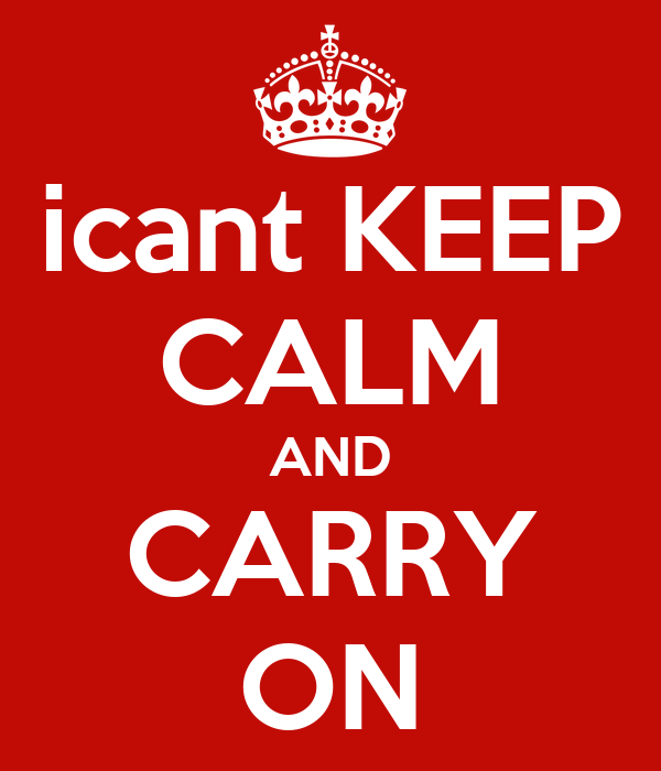 icant KEEP CALM AND CARRY ON
